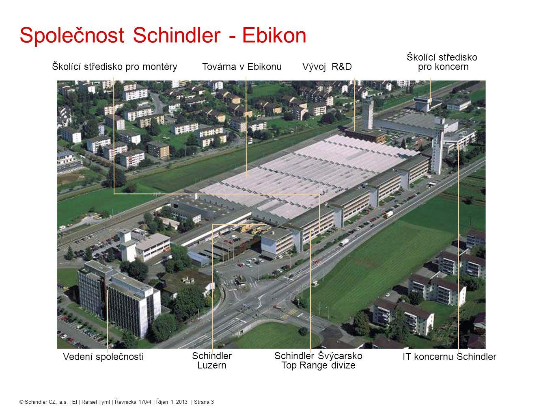 © Schindler CZ, a.s. | EI | Rafael Tyml | Řevnická 170/4 | Říjen 1, 2013 | Strana 3 Společnost Schindler - Ebikon Školící středisko pro montéryTovárna