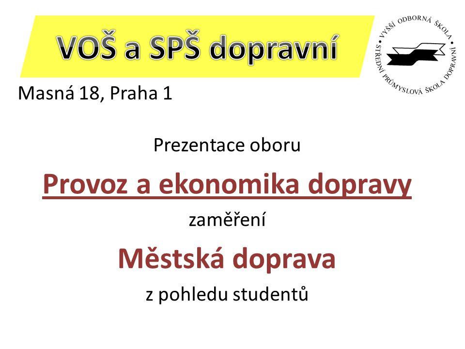 Masná 18, Praha 1 Prezentace oboru Provoz a ekonomika dopravy zaměření Městská doprava z pohledu studentů