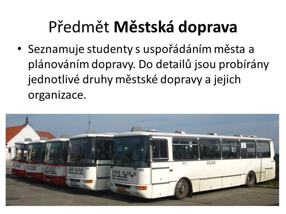 Předmět Městská doprava Seznamuje studenty s uspořádáním města a plánováním dopravy. Do detailů jsou probírány jednotlivé druhy městské dopravy a jeji