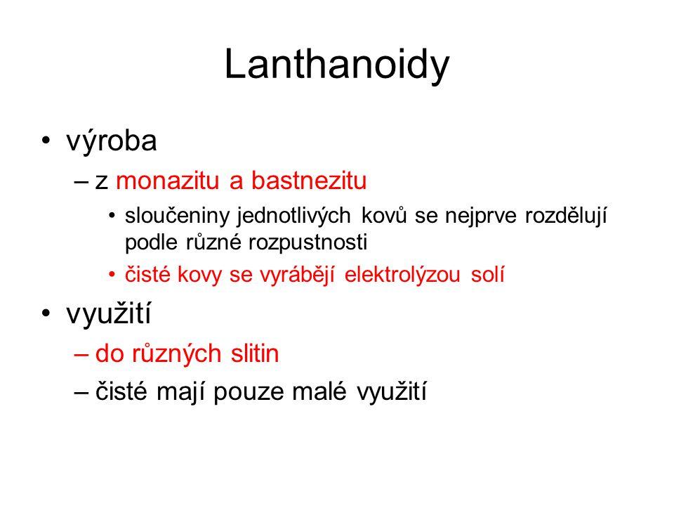 Lanthanoidy výroba –z monazitu a bastnezitu sloučeniny jednotlivých kovů se nejprve rozdělují podle různé rozpustnosti čisté kovy se vyrábějí elektrol