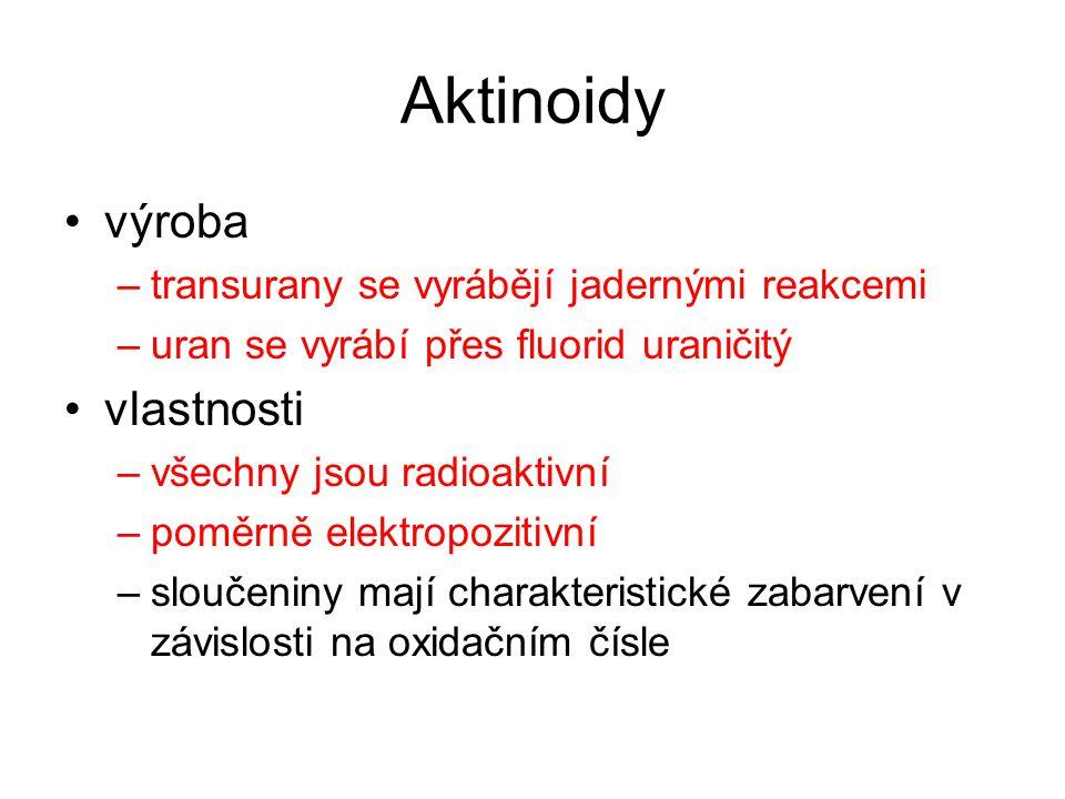 Aktinoidy výroba –transurany se vyrábějí jadernými reakcemi –uran se vyrábí přes fluorid uraničitý vlastnosti –všechny jsou radioaktivní –poměrně elek