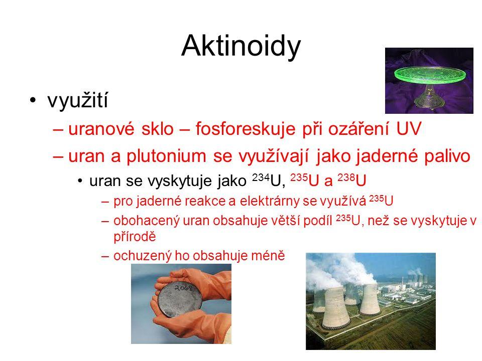 Aktinoidy využití –uranové sklo – fosforeskuje při ozáření UV –uran a plutonium se využívají jako jaderné palivo uran se vyskytuje jako 234 U, 235 U a