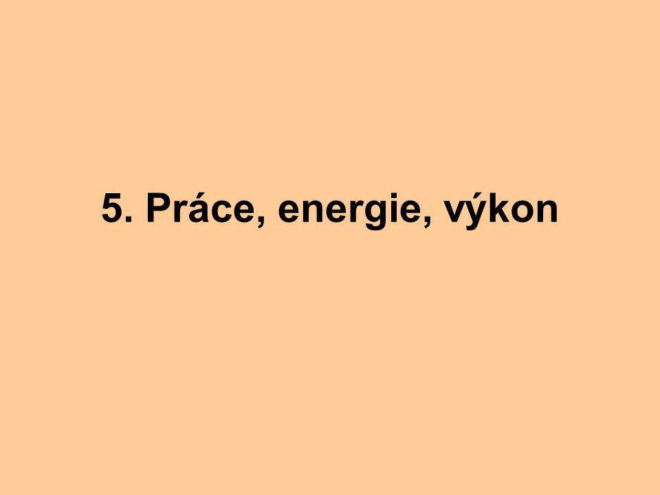 5. Práce, energie, výkon