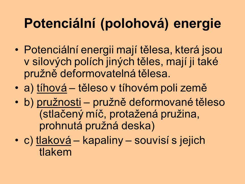 Potenciální (polohová) energie Potenciální energii mají tělesa, která jsou v silových polích jiných těles, mají ji také pružně deformovatelná tělesa.