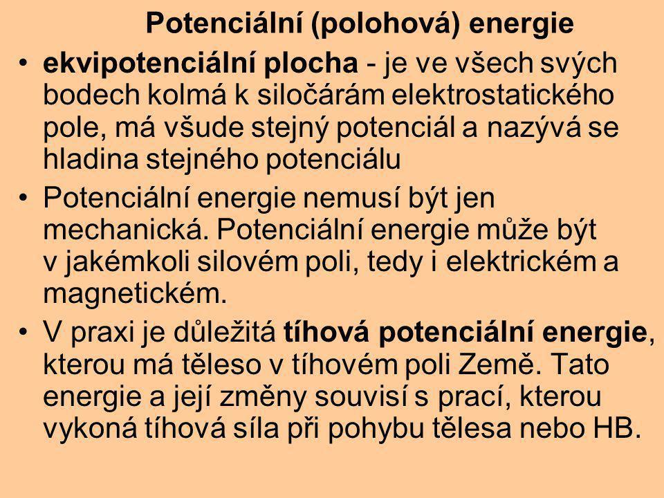 ekvipotenciální plocha - je ve všech svých bodech kolmá k siločárám elektrostatického pole, má všude stejný potenciál a nazývá se hladina stejného potenciálu Potenciální energie nemusí být jen mechanická.