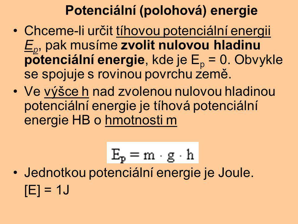 Chceme-li určit tíhovou potenciální energii E p, pak musíme zvolit nulovou hladinu potenciální energie, kde je E p = 0.