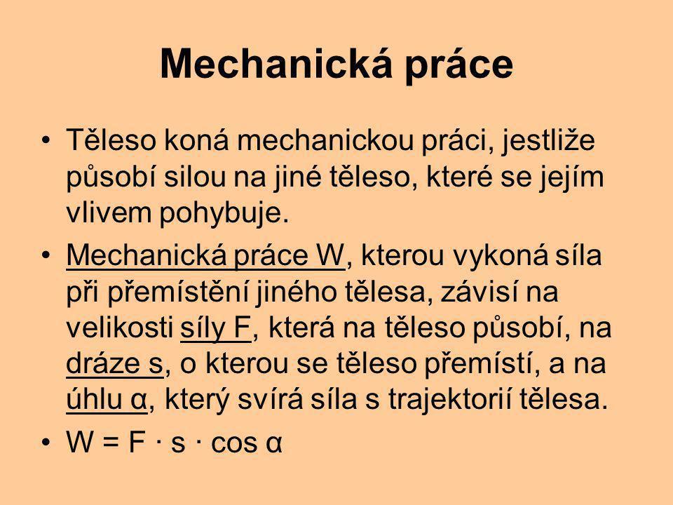 Mechanická práce Těleso koná mechanickou práci, jestliže působí silou na jiné těleso, které se jejím vlivem pohybuje.
