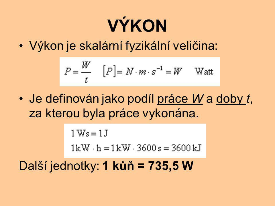 VÝKON Výkon je skalární fyzikální veličina: Je definován jako podíl práce W a doby t, za kterou byla práce vykonána.