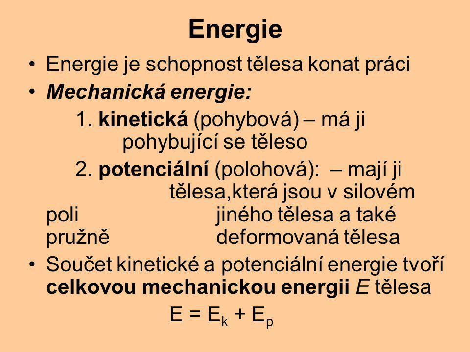 Energie Energie je schopnost tělesa konat práci Mechanická energie: 1.