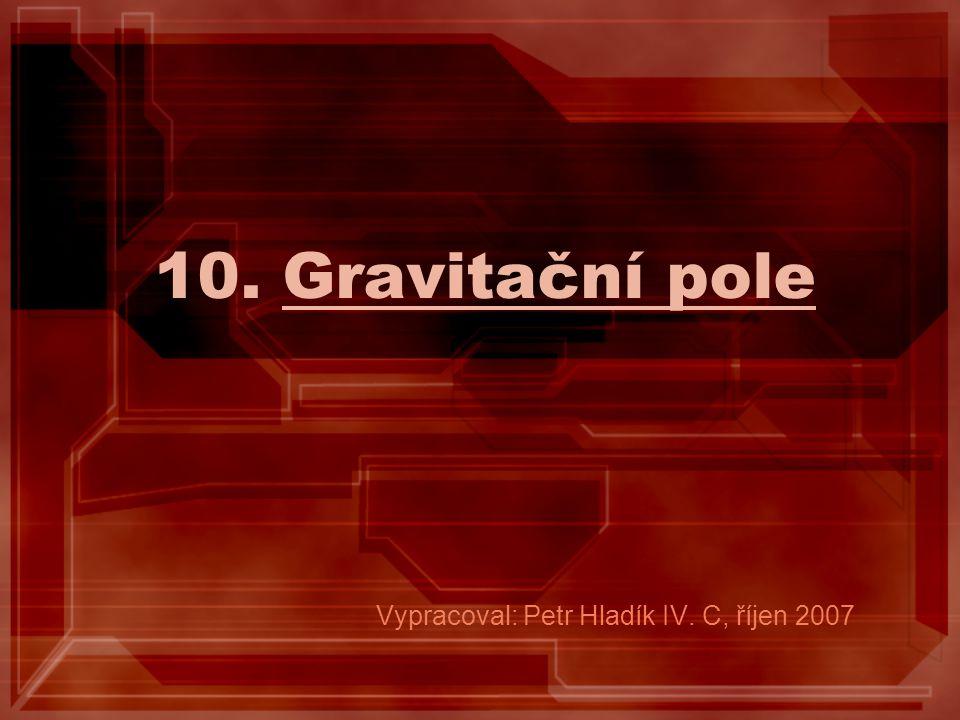 Newtonův gravitační zákon Zákon superpozice gravitačních polí Intenzita gravitačního pole Radiální gravitační pole Homogenní gravitační pole Gravitační a tíhové pole v laboratorní vztažné soustavě