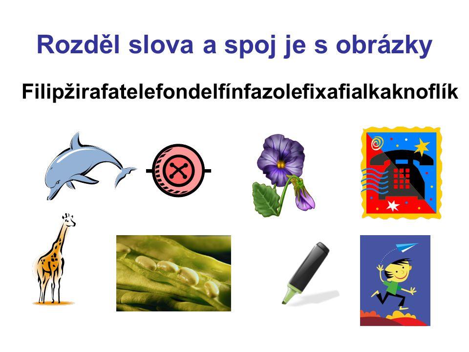 Rozděl slova a spoj je s obrázky Filipžirafatelefondelfínfazolefixafialkaknoflík