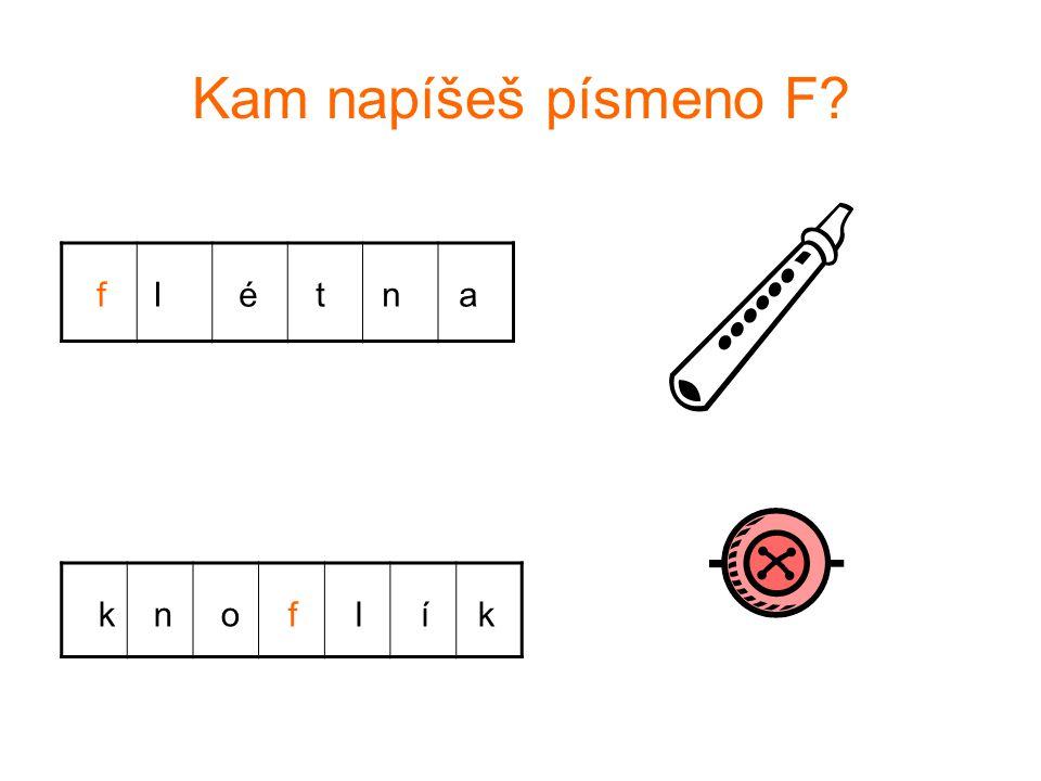 Kam napíšeš písmeno F? f l é t n a k n o f l í k