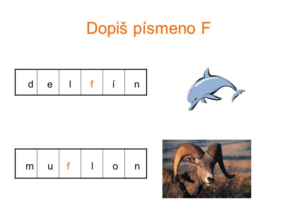 Dopiš písmeno F d e l f í n m u f l o n