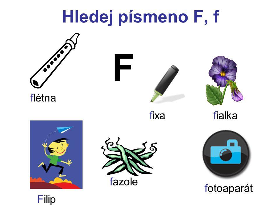 Hledej písmeno F, f F flétna Filip fazole fixafialka fotoaparát