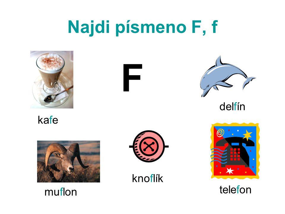Najdi písmeno F, f F kafe delfín muflon knoflík telefon