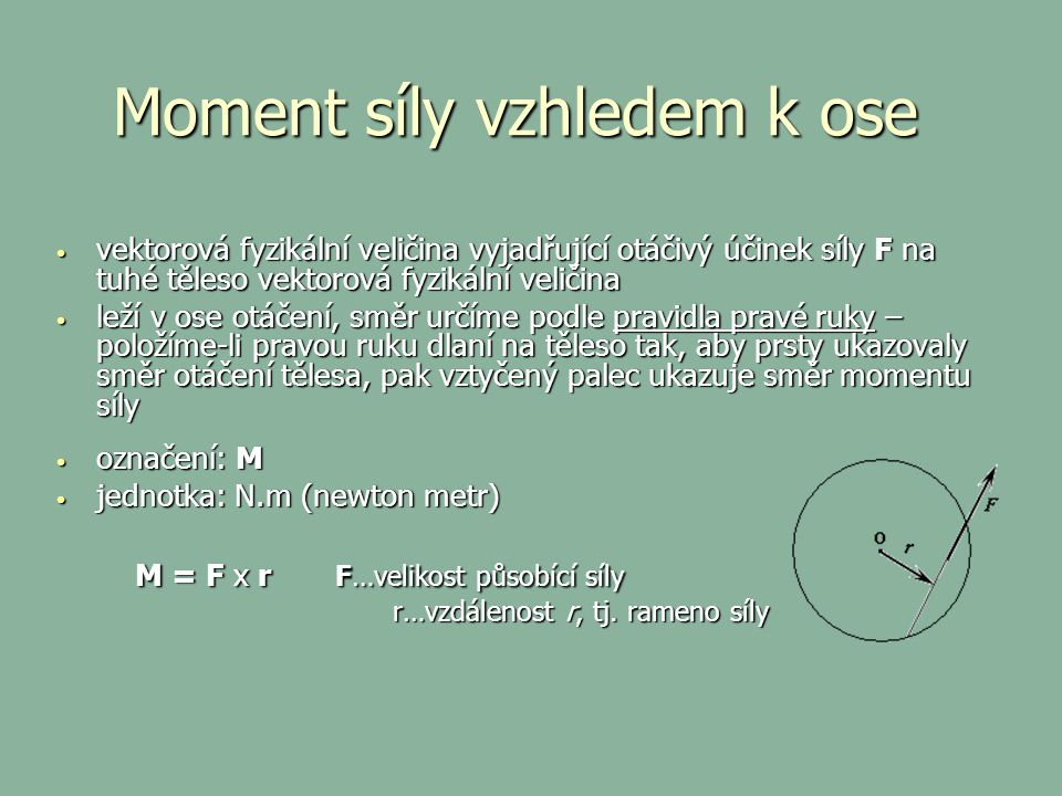 Moment síly vzhledem k ose vektorová fyzikální veličina vyjadřující otáčivý účinek síly F na tuhé těleso vektorová fyzikální veličina vektorová fyziká