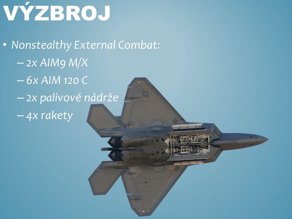 Nonstealthy External Combat: – 2x AIM9 M/X – 6x AIM 120 C – 2x palivové nádrže – 4x rakety VÝZBROJ