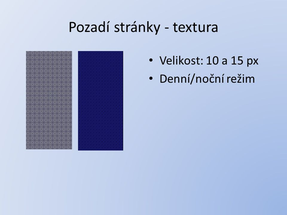 Pozadí stránky - textura Velikost: 10 a 15 px Denní/noční režim