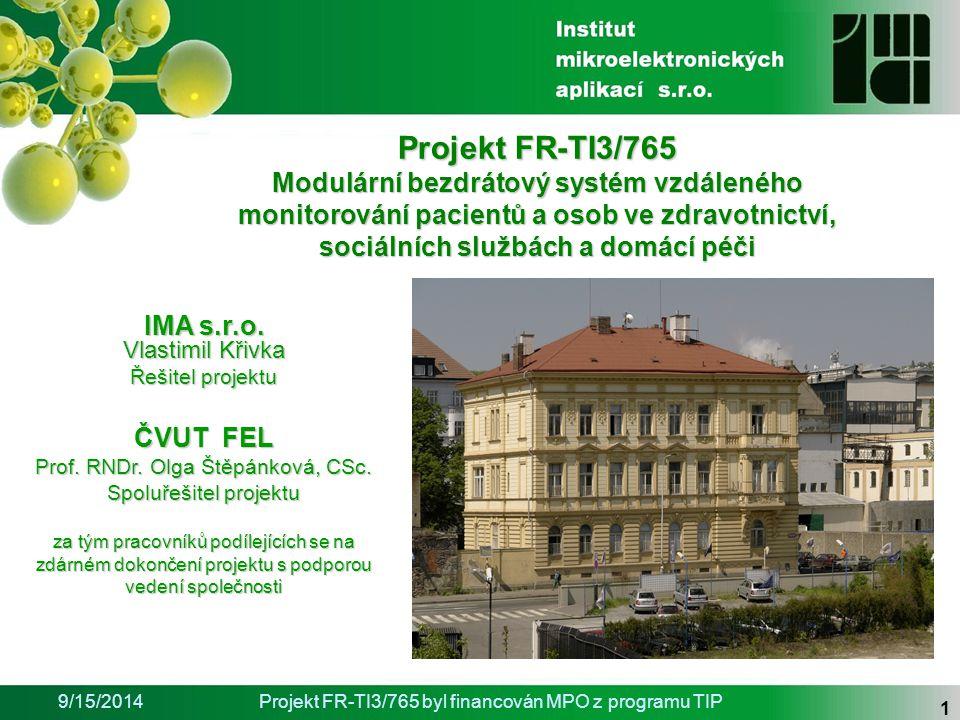 9/15/2014Projekt FR-TI3/765 byl financován MPO z programu TIP 1 Projekt FR-TI3/765 Modulární bezdrátový systém vzdáleného monitorování pacientů a osob ve zdravotnictví, sociálních službách a domácí péči IMA s.r.o.