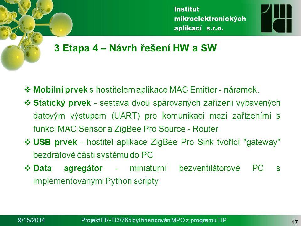 9/15/2014Projekt FR-TI3/765 byl financován MPO z programu TIP 17 3 Etapa 4 – Návrh řešení HW a SW  Mobilní prvek s hostitelem aplikace MAC Emitter - náramek.