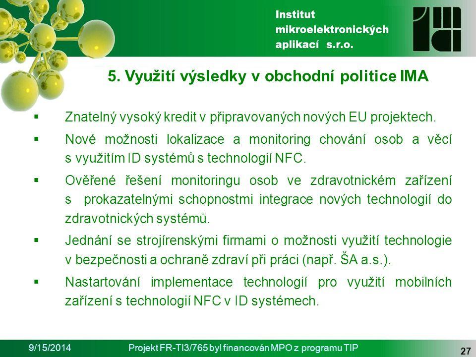 9/15/2014Projekt FR-TI3/765 byl financován MPO z programu TIP 27  Znatelný vysoký kredit v připravovaných nových EU projektech.