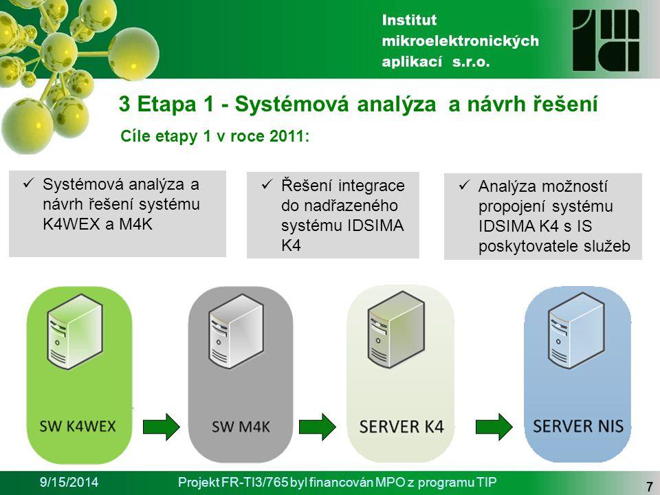 """9/15/2014Projekt FR-TI3/765 byl financován MPO z programu TIP 8 3 Etapa 1 - Systémová analýza a návrh řešení  Návrh finálního produktu – základních funkcí systému:  jednoznačná identifikovatelnost pacientů  signalizace okamžitého požadavku – tlačítko """"HELP  aktuální poloha – sektorová lokalizace  poskytnout prostřednictvím SW uživatelsky příjemnou interpretaci dat obývaného prostoru (GUI)  Určení základních parametrů řešení:  komunikace monitorovacích prvků bezdrátovou sítí standardu IEEE 802.15.4 (spodní vrstvou ZigBee)  převod ze směrovače ZigBee Pro Stok Coordinator do Data agregátoru  přenos dat z K4WEX po síti TCP/IP do K4 DB nebo do M4K pro interpretaci pohybu"""