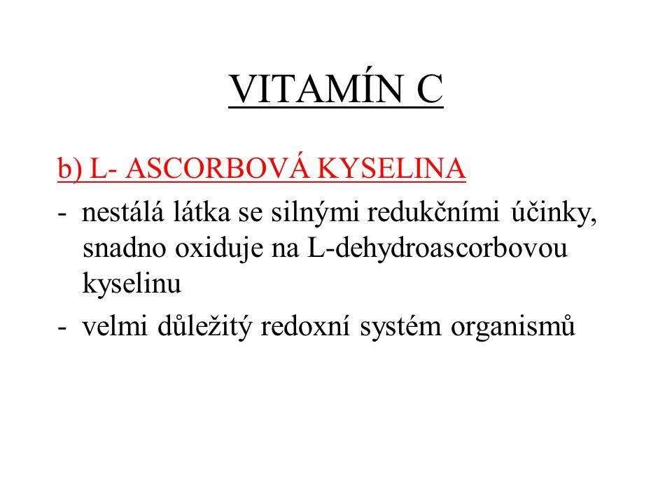 VITAMÍN C b) L- ASCORBOVÁ KYSELINA - nestálá látka se silnými redukčními účinky, snadno oxiduje na L-dehydroascorbovou kyselinu - velmi důležitý redoxní systém organismů