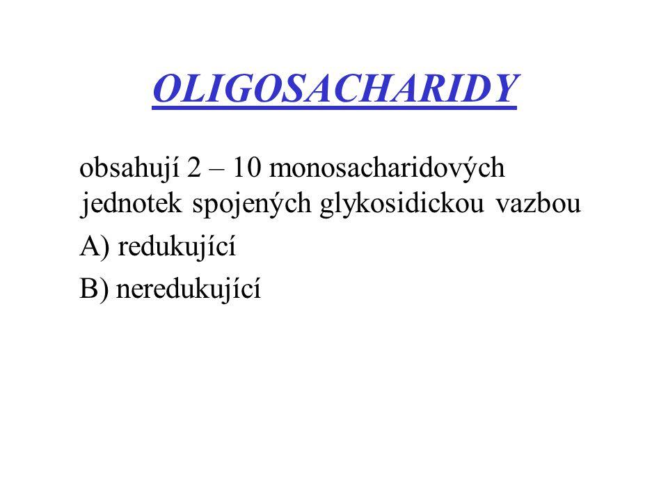 OLIGOSACHARIDY obsahují 2 – 10 monosacharidových jednotek spojených glykosidickou vazbou A) redukující B) neredukující