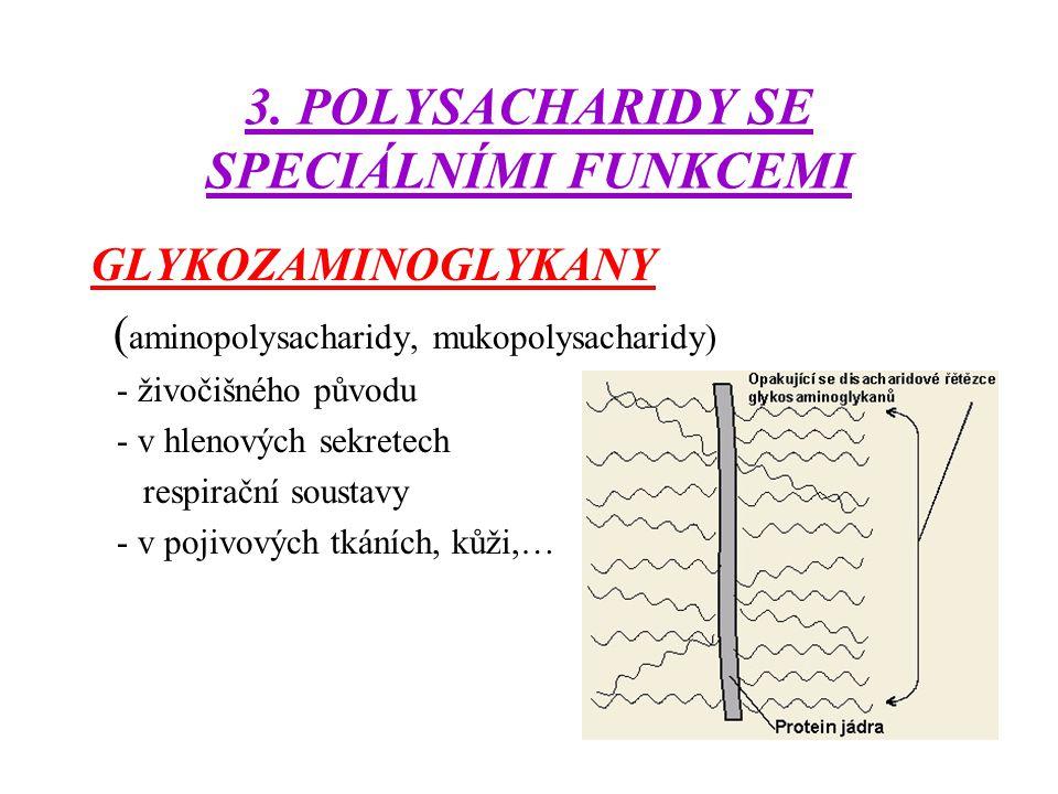 3. POLYSACHARIDY SE SPECIÁLNÍMI FUNKCEMI GLYKOZAMINOGLYKANY ( aminopolysacharidy, mukopolysacharidy) - živočišného původu - v hlenových sekretech resp