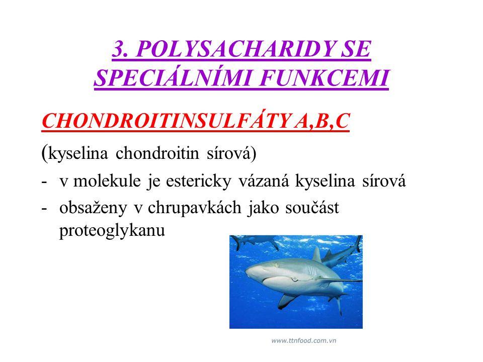 3. POLYSACHARIDY SE SPECIÁLNÍMI FUNKCEMI CHONDROITINSULFÁTY A,B,C ( kyselina chondroitin sírová) -v molekule je estericky vázaná kyselina sírová -obsa