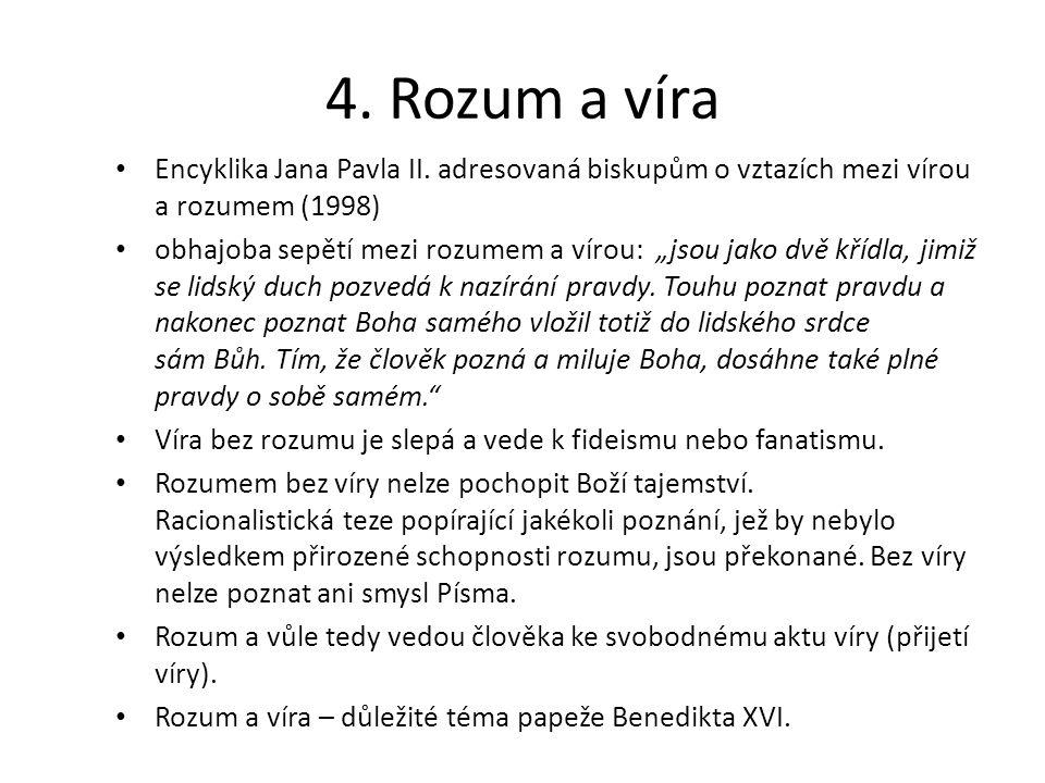 """4. Rozum a víra Encyklika Jana Pavla II. adresovaná biskupům o vztazích mezi vírou a rozumem (1998) obhajoba sepětí mezi rozumem a vírou: """"jsou jako d"""
