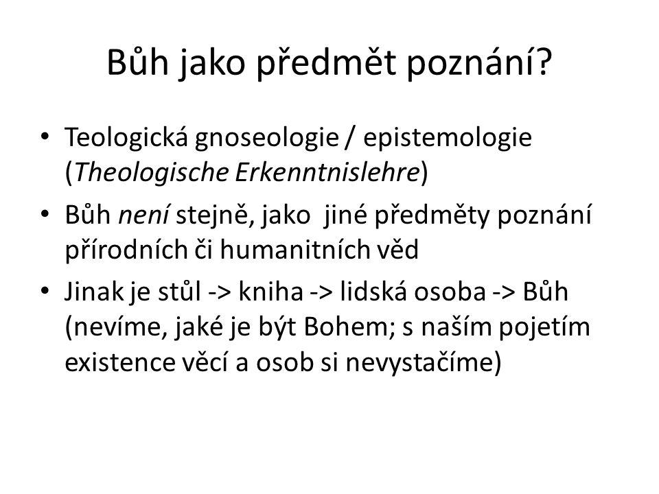 Bůh jako předmět poznání? Teologická gnoseologie / epistemologie (Theologische Erkenntnislehre) Bůh není stejně, jako jiné předměty poznání přírodních