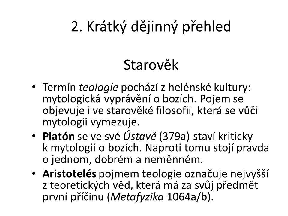 2. Krátký dějinný přehled Starověk Termín teologie pochází z helénské kultury: mytologická vyprávění o bozích. Pojem se objevuje i ve starověké filoso