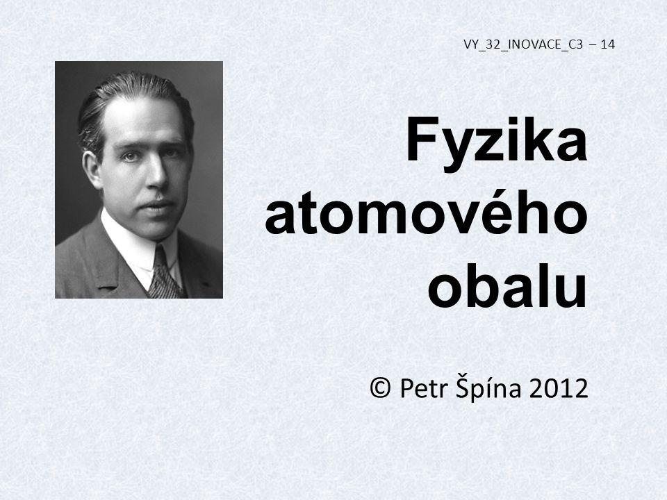 Fyzika atomového obalu © Petr Špína 2012 VY_32_INOVACE_C3 – 14