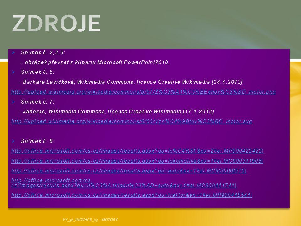  Snímek č. 2,3,6: - obrázek převzat z klipartu Microsoft PowerPoint2010.  Snímek č. 5: - Barbara Lavičková, Wikimedia Commons, licence Creative Wiki