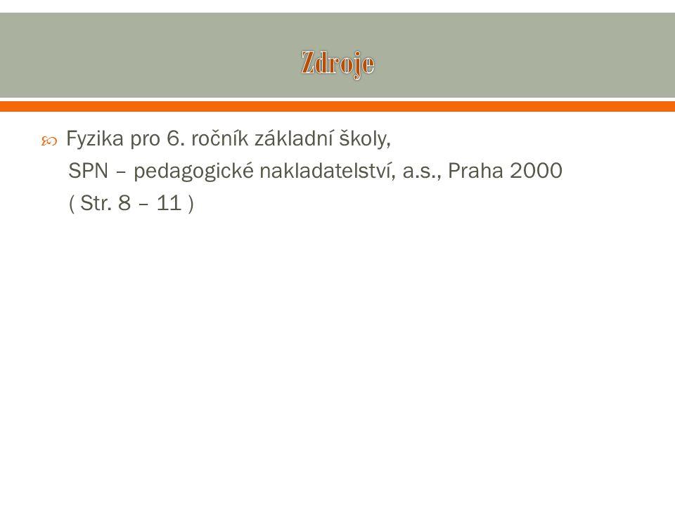  Fyzika pro 6. ročník základní školy, SPN – pedagogické nakladatelství, a.s., Praha 2000 ( Str. 8 – 11 )
