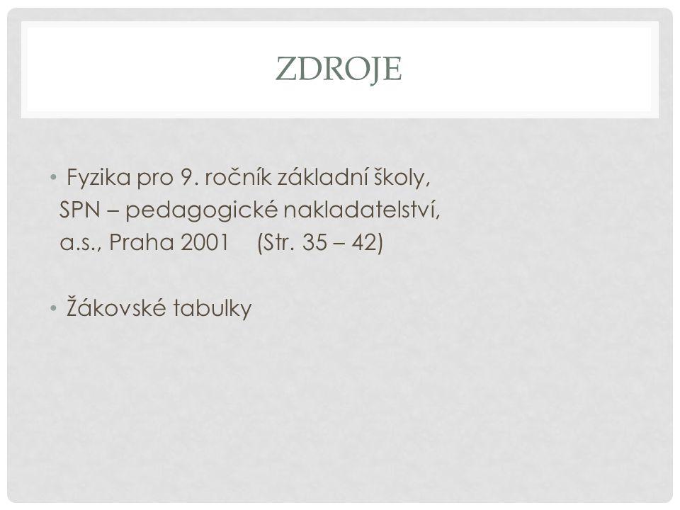 ZDROJE Fyzika pro 9. ročník základní školy, SPN – pedagogické nakladatelství, a.s., Praha 2001 (Str. 35 – 42) Žákovské tabulky