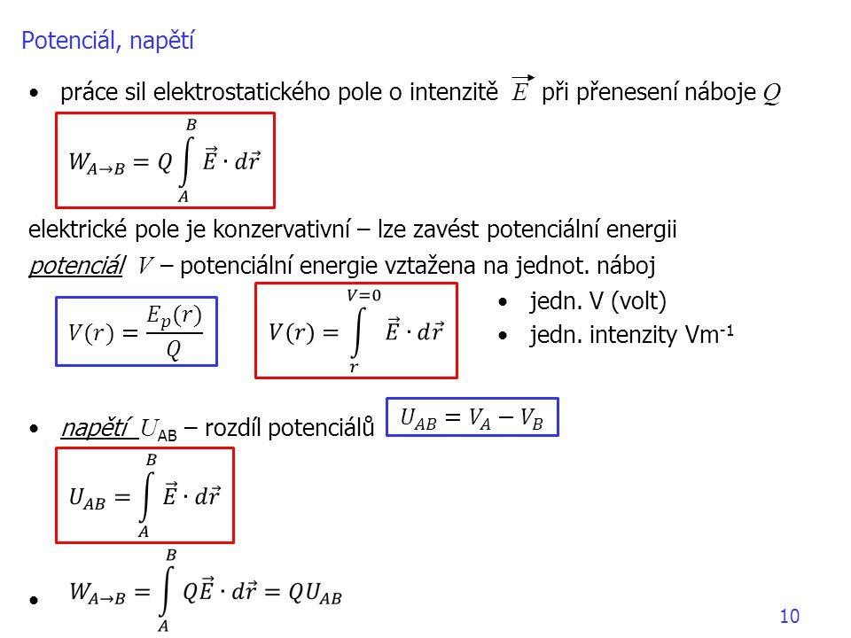 10 Potenciál, napětí práce sil elektrostatického pole o intenzitě E při přenesení náboje Q elektrické pole je konzervativní – lze zavést potenciální e