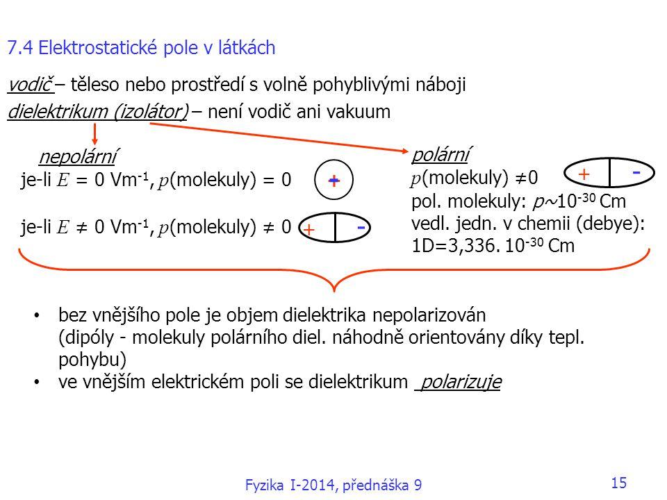 15 7.4 Elektrostatické pole v látkách vodič – těleso nebo prostředí s volně pohyblivými náboji dielektrikum (izolátor) – není vodič ani vakuum nepolár