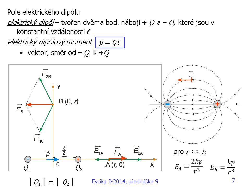 7 Pole elektrického dipólu elektrický dipól – tvořen dvěma bod. náboji + Q a – Q, které jsou v konstantní vzdálenosti l elektrický dipólový moment vek