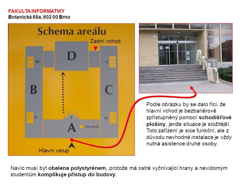 FAKULTA INFORMATIKY Botanická 68a, 602 00 Brno Hlavní vstup Podle obrázku by se dalo říci, že hlavní vchod je bezbariérově zpřístupněný pomocí schodišťové plošiny, jenže situace je složitější.