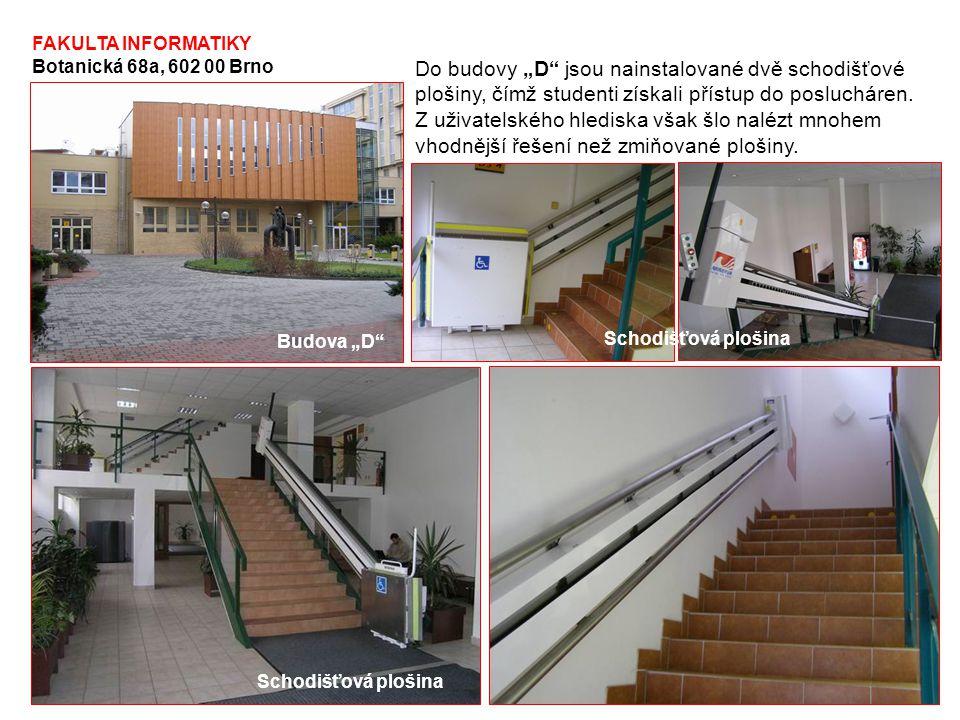"""FAKULTA INFORMATIKY Botanická 68a, 602 00 Brno Do budovy """"D jsou nainstalované dvě schodišťové plošiny, čímž studenti získali přístup do poslucháren."""