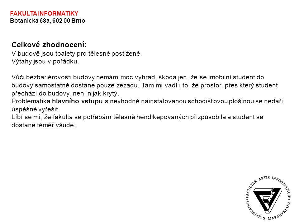 FAKULTA INFORMATIKY Botanická 68a, 602 00 Brno Celkové zhodnocení: V budově jsou toalety pro tělesně postižené. Výtahy jsou v pořádku. Vůči bezbariéro