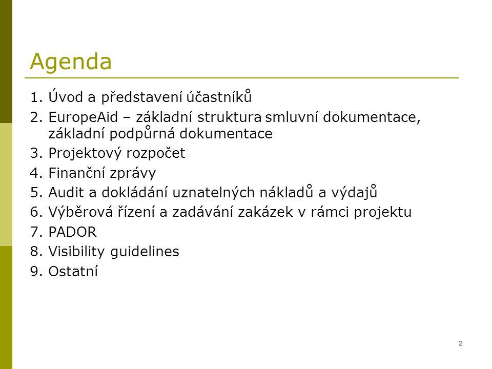 2 Agenda 1.Úvod a představení účastníků 2.EuropeAid – základní struktura smluvní dokumentace, základní podpůrná dokumentace 3.Projektový rozpočet 4. F