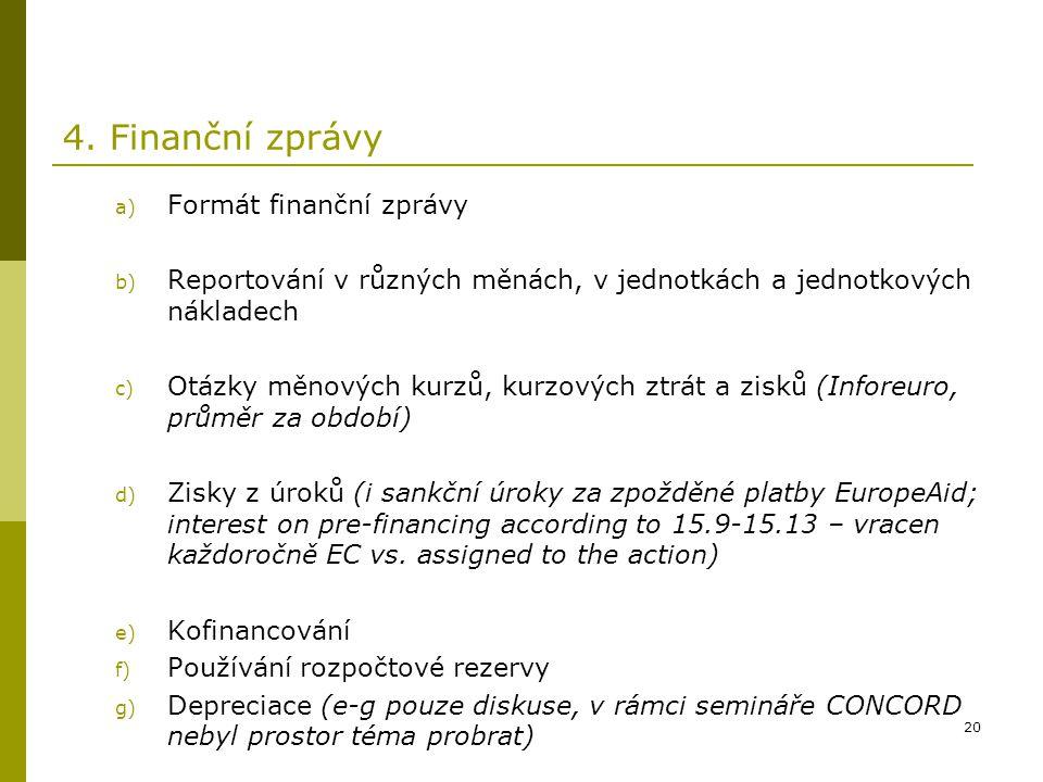 20 4. Finanční zprávy a) Formát finanční zprávy b) Reportování v různých měnách, v jednotkách a jednotkových nákladech c) Otázky měnových kurzů, kurzo