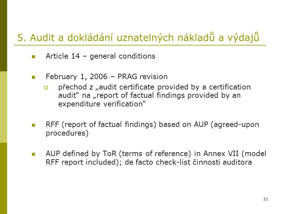 """21 5. Audit a dokládání uznatelných nákladů a výdajů Article 14 – general conditions February 1, 2006 – PRAG revision  přechod z """"audit certificate p"""