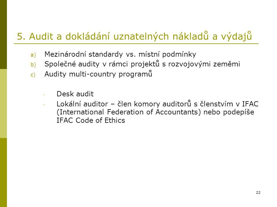 22 5. Audit a dokládání uznatelných nákladů a výdajů a) Mezinárodní standardy vs. místní podmínky b) Společné audity v rámci projektů s rozvojovými ze