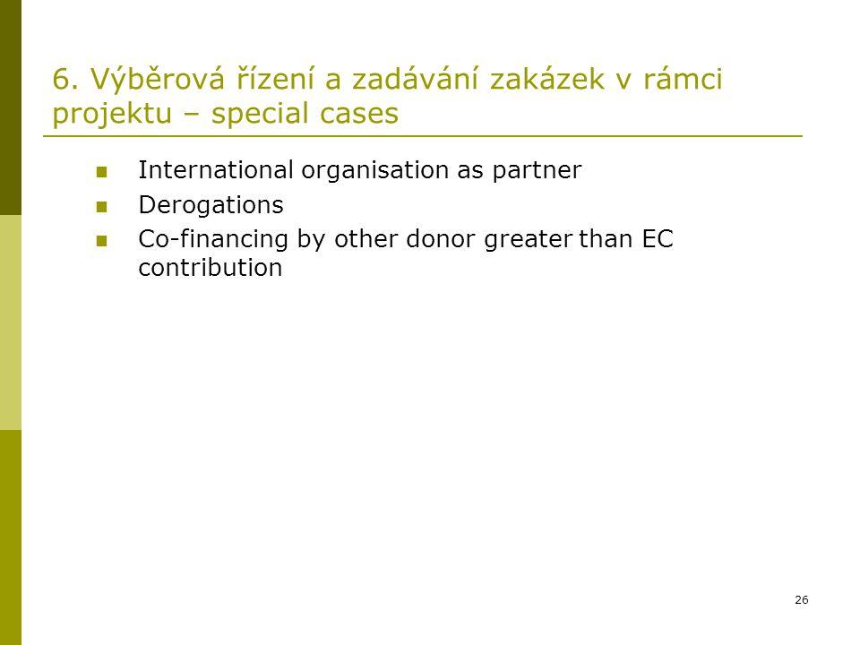 26 6. Výběrová řízení a zadávání zakázek v rámci projektu – special cases International organisation as partner Derogations Co-financing by other dono