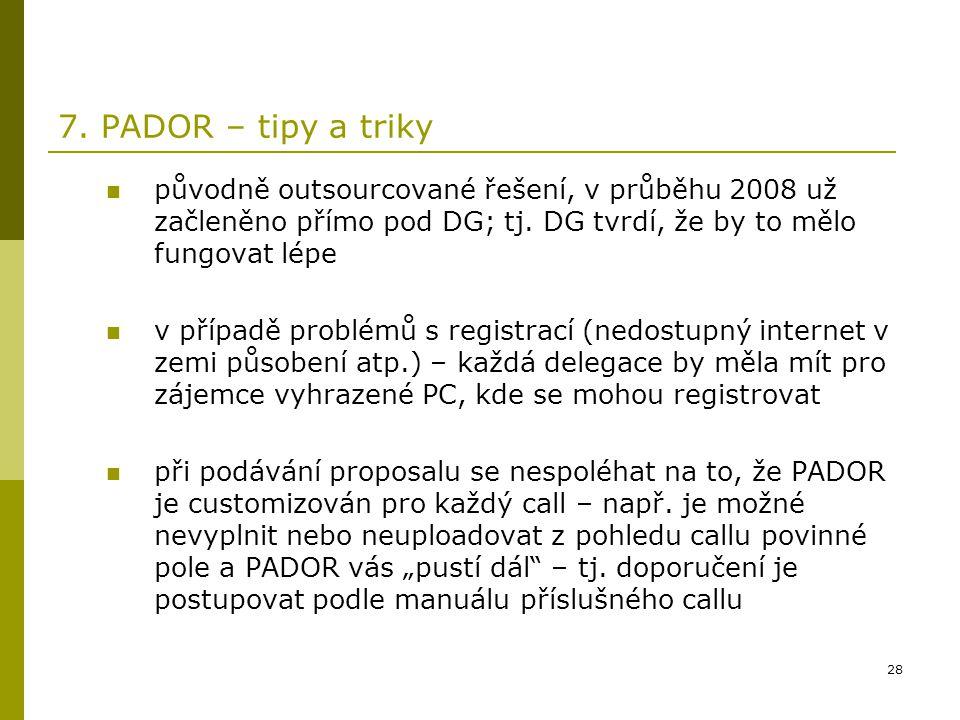 28 7. PADOR – tipy a triky původně outsourcované řešení, v průběhu 2008 už začleněno přímo pod DG; tj. DG tvrdí, že by to mělo fungovat lépe v případě