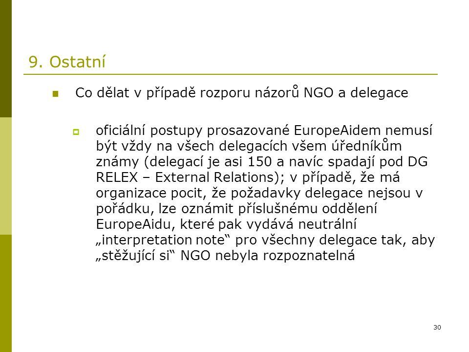 30 9. Ostatní Co dělat v případě rozporu názorů NGO a delegace  oficiální postupy prosazované EuropeAidem nemusí být vždy na všech delegacích všem úř